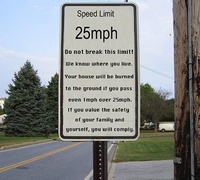 Speed Limit 25mph Brake it, we will find you!