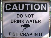 CAUTION: Do No Drink Water, Fish CRAP In It
