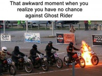 Awkward moment when you realize you have no chance against Ghost Rider